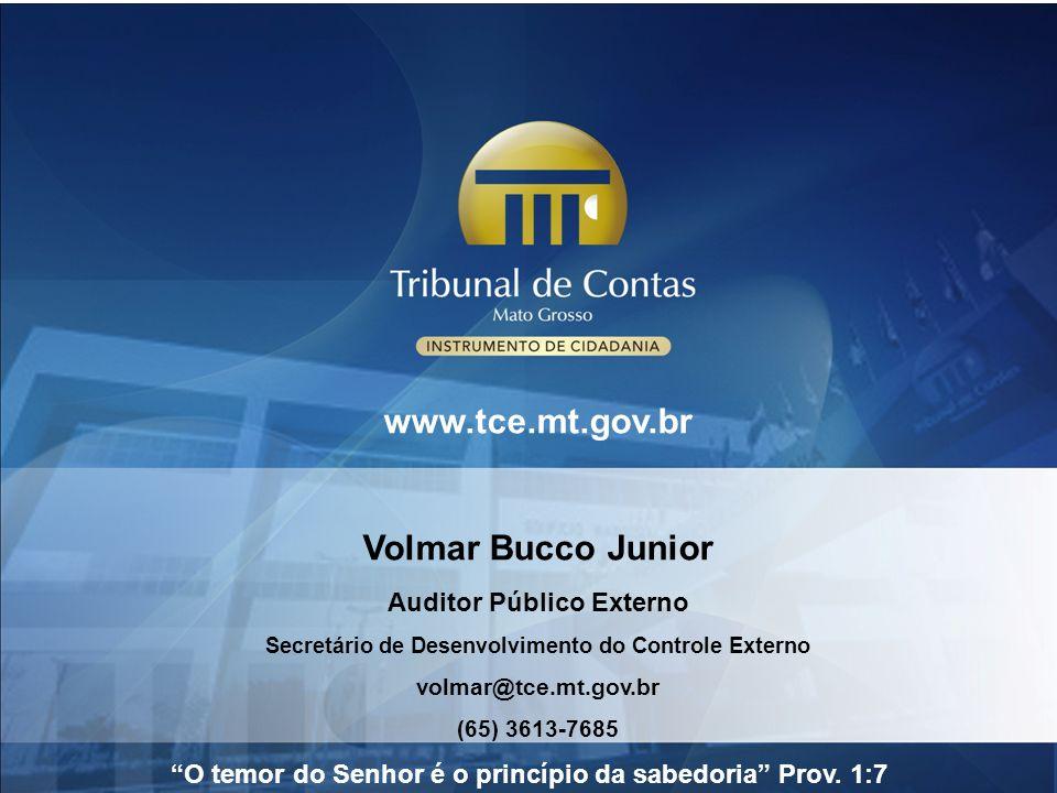 www.tce.mt.gov.br Volmar Bucco Junior Auditor Público Externo Secretário de Desenvolvimento do Controle Externo volmar@tce.mt.gov.br (65) 3613-7685 O