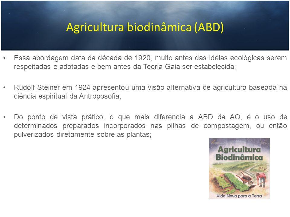 Agricultura biodinâmica (ABD) Essa abordagem data da década de 1920, muito antes das idéias ecológicas serem respeitadas e adotadas e bem antes da Teo