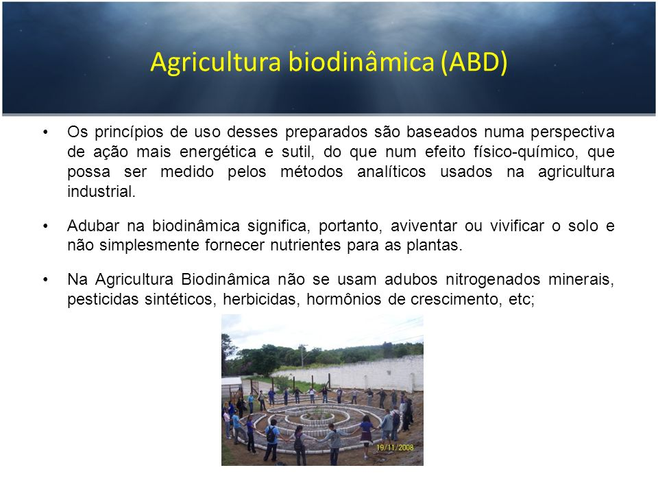 Agricultura biodinâmica (ABD) Os princípios de uso desses preparados são baseados numa perspectiva de ação mais energética e sutil, do que num efeito
