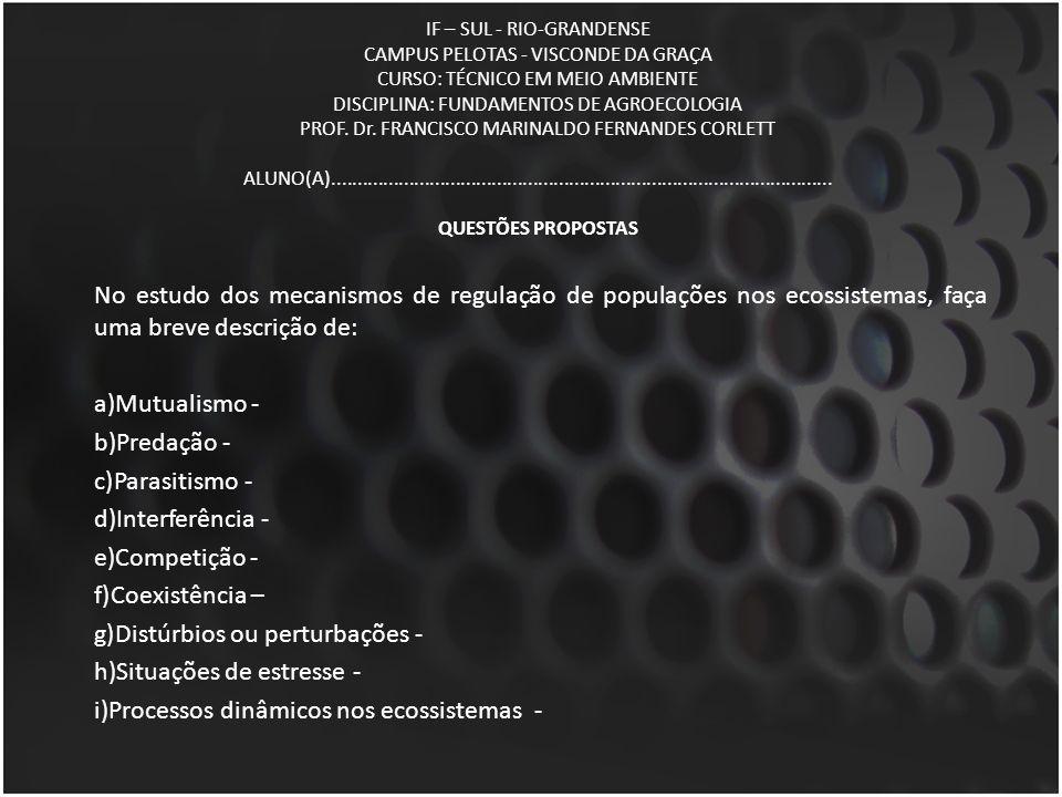 IF – SUL - RIO-GRANDENSE CAMPUS PELOTAS - VISCONDE DA GRAÇA CURSO: TÉCNICO EM MEIO AMBIENTE DISCIPLINA: FUNDAMENTOS DE AGROECOLOGIA PROF. Dr. FRANCISC