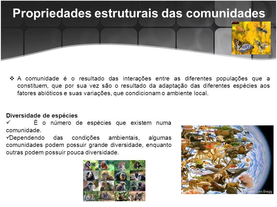 Propriedades estruturais das comunidades Abundância - É a quantidade de indivíduos de uma espécie dentro da comunidade.