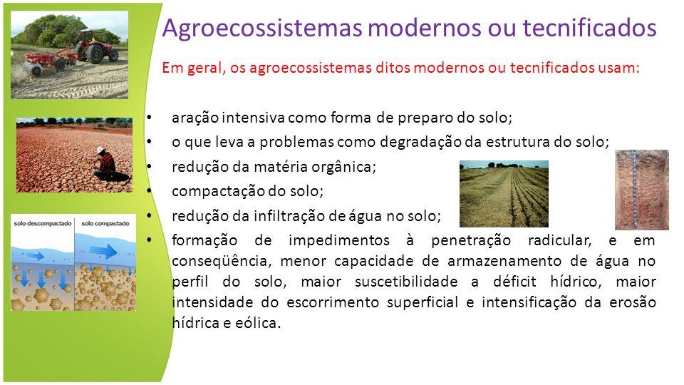 Agroecossistemas modernos ou tecnificados Em geral, os agroecossistemas ditos modernos ou tecnificados usam: aração intensiva como forma de preparo do