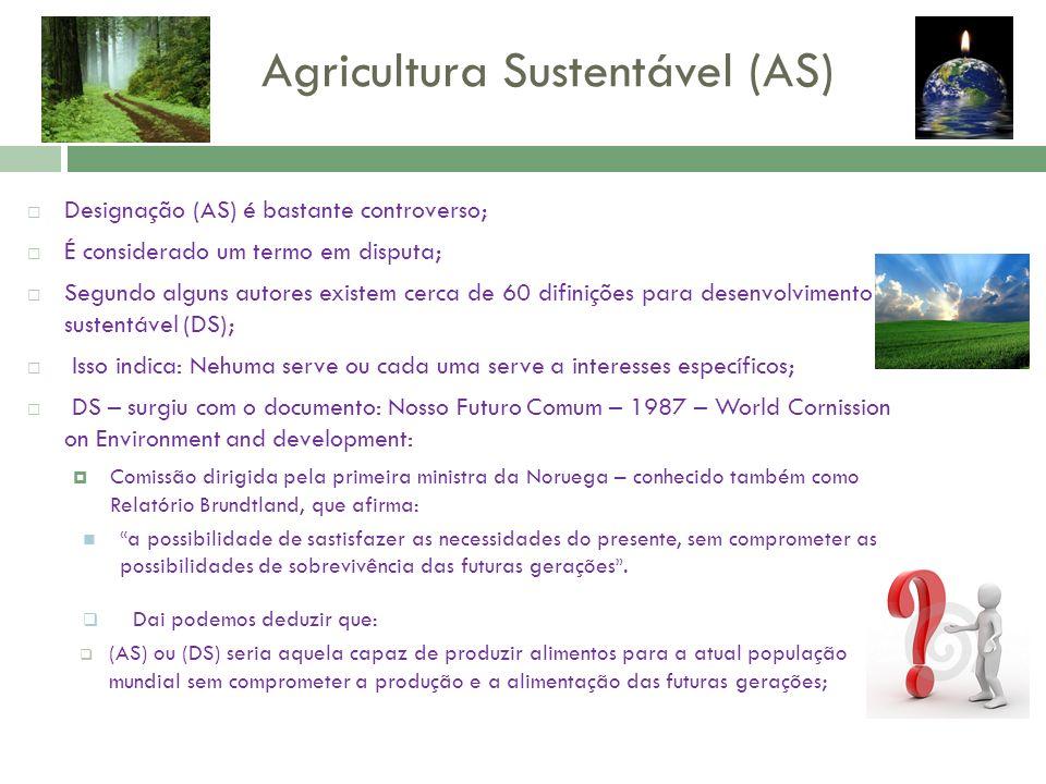 Agricultura Sustentável (AS) Designação (AS) é bastante controverso; É considerado um termo em disputa; Segundo alguns autores existem cerca de 60 dif