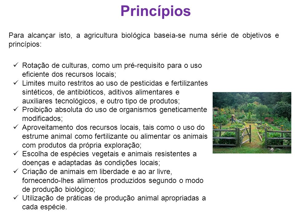 Rotação de culturas, como um pré-requisito para o uso eficiente dos recursos locais; Limites muito restritos ao uso de pesticidas e fertilizantes sint