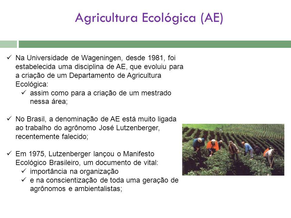 Agricultura Ecológica (AE) Na Universidade de Wageningen, desde 1981, foi estabelecida uma disciplina de AE, que evoluiu para a criação de um Departam