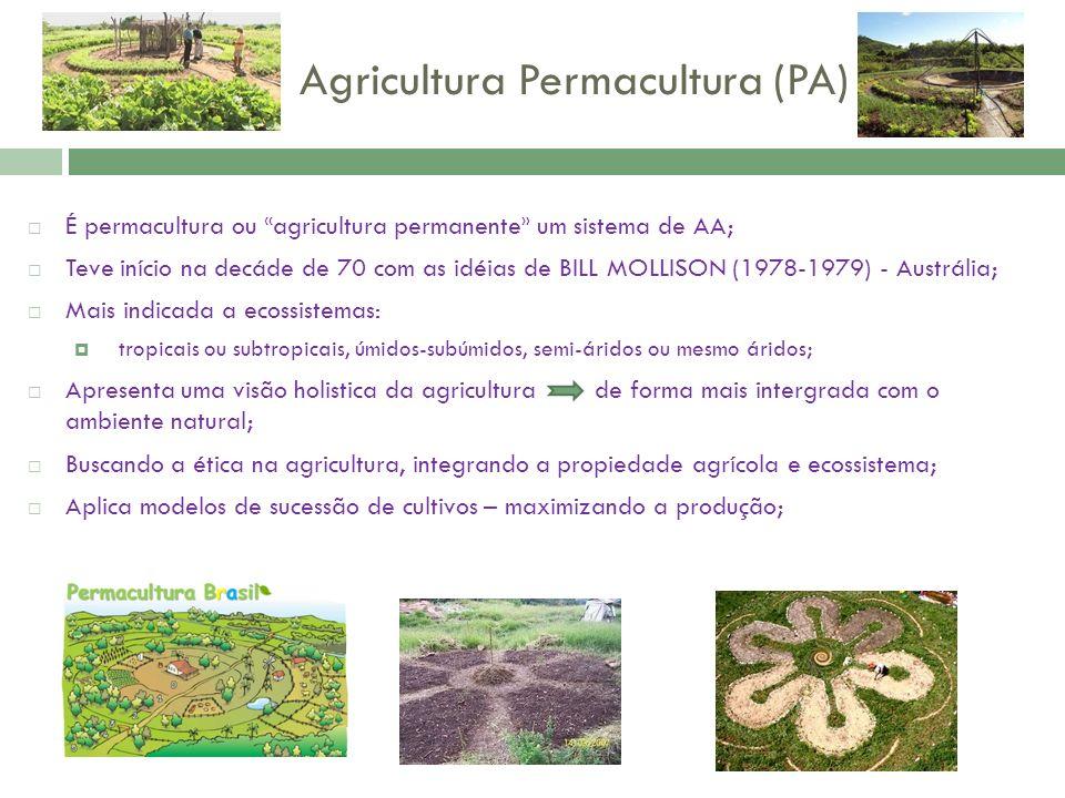 Agricultura Permacultura (PA) É permacultura ou « agricultura permanente » um sistema de AA; Teve início na decáde de 70 com as idéias de BILL MOLLISO