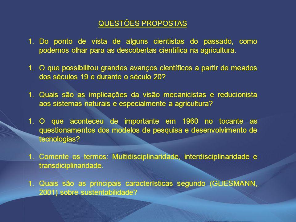 QUESTÕES PROPOSTAS 1.Do ponto de vista de alguns cientistas do passado, como podemos olhar para as descobertas cientifica na agricultura.