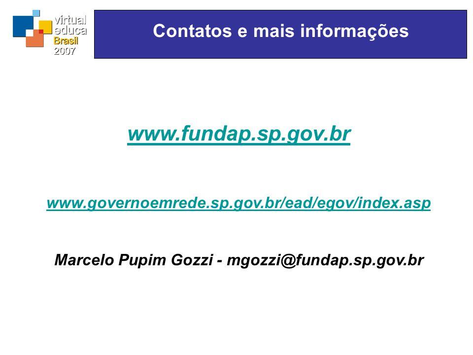 www.fundap.sp.gov.br www.governoemrede.sp.gov.br/ead/egov/index.asp Marcelo Pupim Gozzi - mgozzi@fundap.sp.gov.br Contatos e mais informações