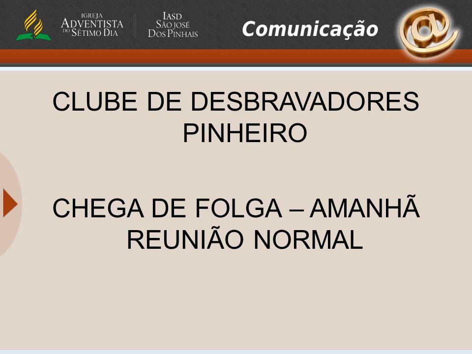 CLUBE DE DESBRAVADORES PINHEIRO CHEGA DE FOLGA – AMANHÃ REUNIÃO NORMAL