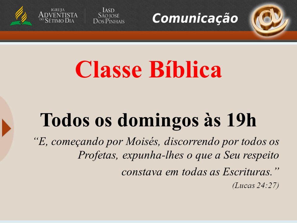 Classe Bíblica Todos os domingos às 19h E, começando por Moisés, discorrendo por todos os Profetas, expunha-lhes o que a Seu respeito constava em toda