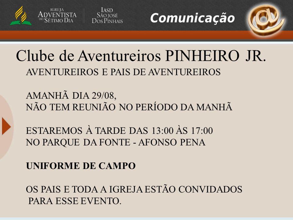 Clube de Aventureiros PINHEIRO JR. AVENTUREIROS E PAIS DE AVENTUREIROS AMANHÃ DIA 29/08, NÃO TEM REUNIÃO NO PERÍODO DA MANHÃ ESTAREMOS À TARDE DAS 13:
