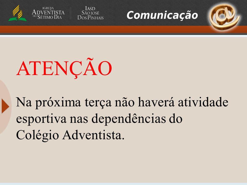 ATENÇÃO Na próxima terça não haverá atividade esportiva nas dependências do Colégio Adventista.