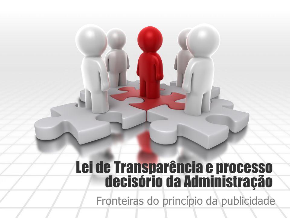 Lei de Transparência e processo decisório da Administração Fronteiras do princípio da publicidade