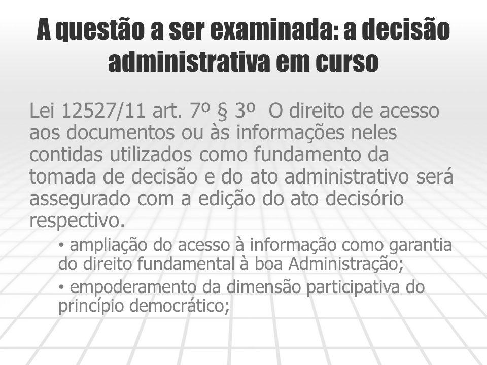 A questão a ser examinada: a decisão administrativa em curso Lei 12527/11 art.