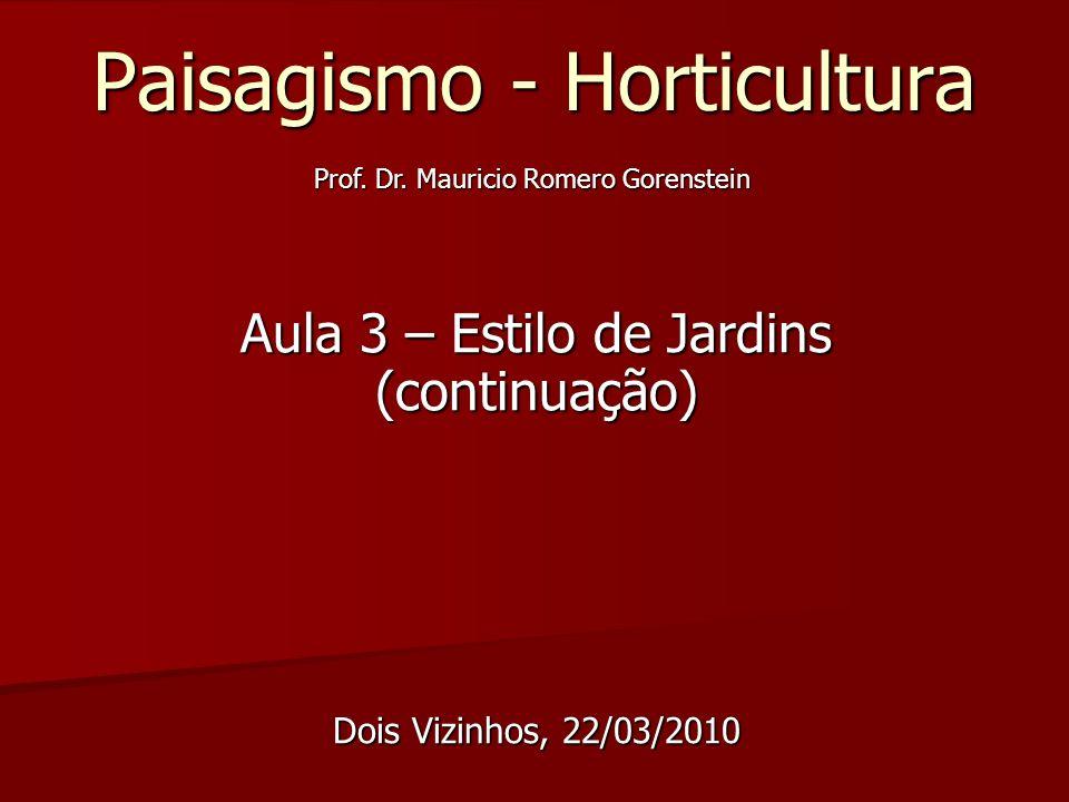 Paisagismo - Horticultura Aula 3 – Estilo de Jardins (continuação) Dois Vizinhos, 22/03/2010 Prof.