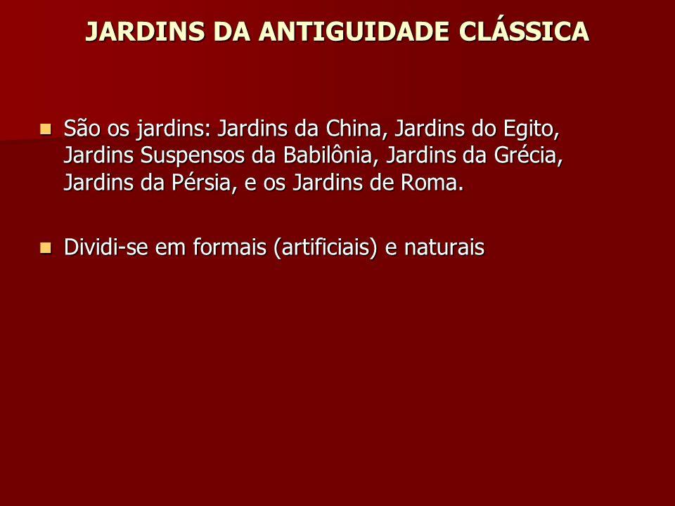 JARDINS DA ANTIGUIDADE CLÁSSICA São os jardins: Jardins da China, Jardins do Egito, Jardins Suspensos da Babilônia, Jardins da Grécia, Jardins da Pérsia, e os Jardins de Roma.