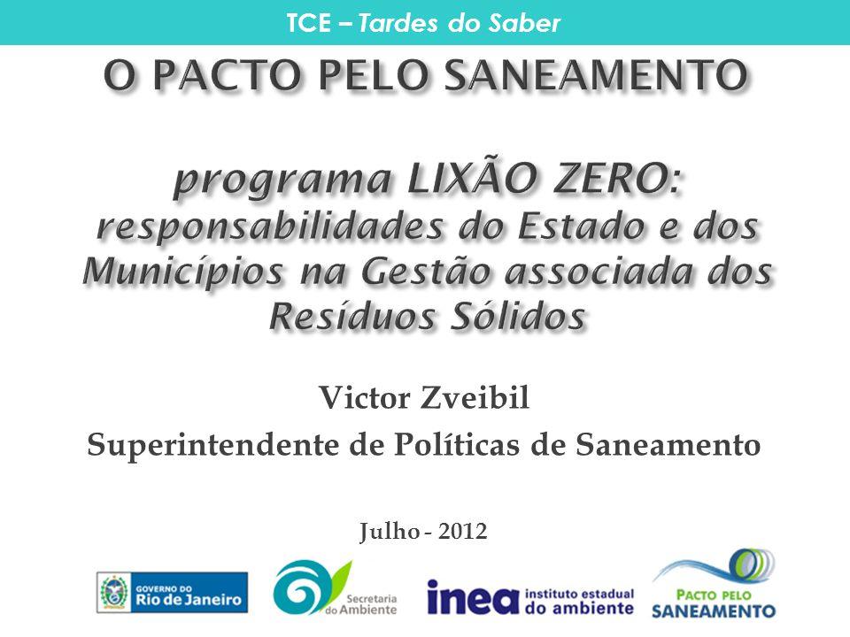 Victor Zveibil Superintendente de Políticas de Saneamento Julho - 2012 TCE – Tardes do Saber