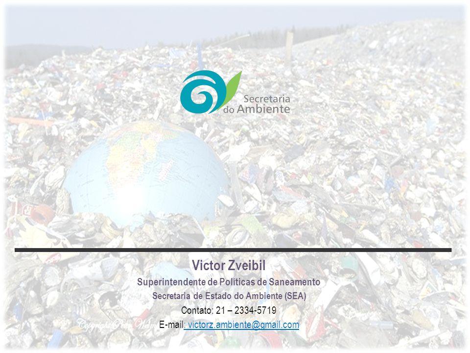 Victor Zveibil Superintendente de Políticas de Saneamento Secretaria de Estado do Ambiente (SEA) Contato: 21 – 2334-5719 E-mail: victorz.ambiente@gmai
