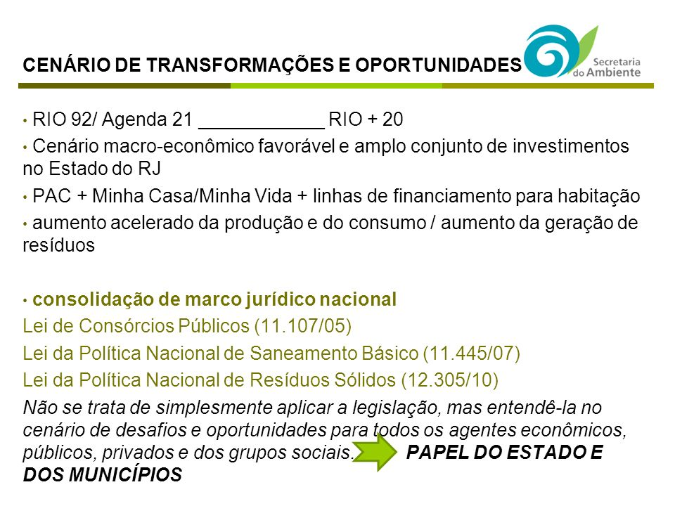 CENÁRIO DE TRANSFORMAÇÕES E OPORTUNIDADES RIO 92/ Agenda 21 ____________ RIO + 20 Cenário macro-econômico favorável e amplo conjunto de investimentos