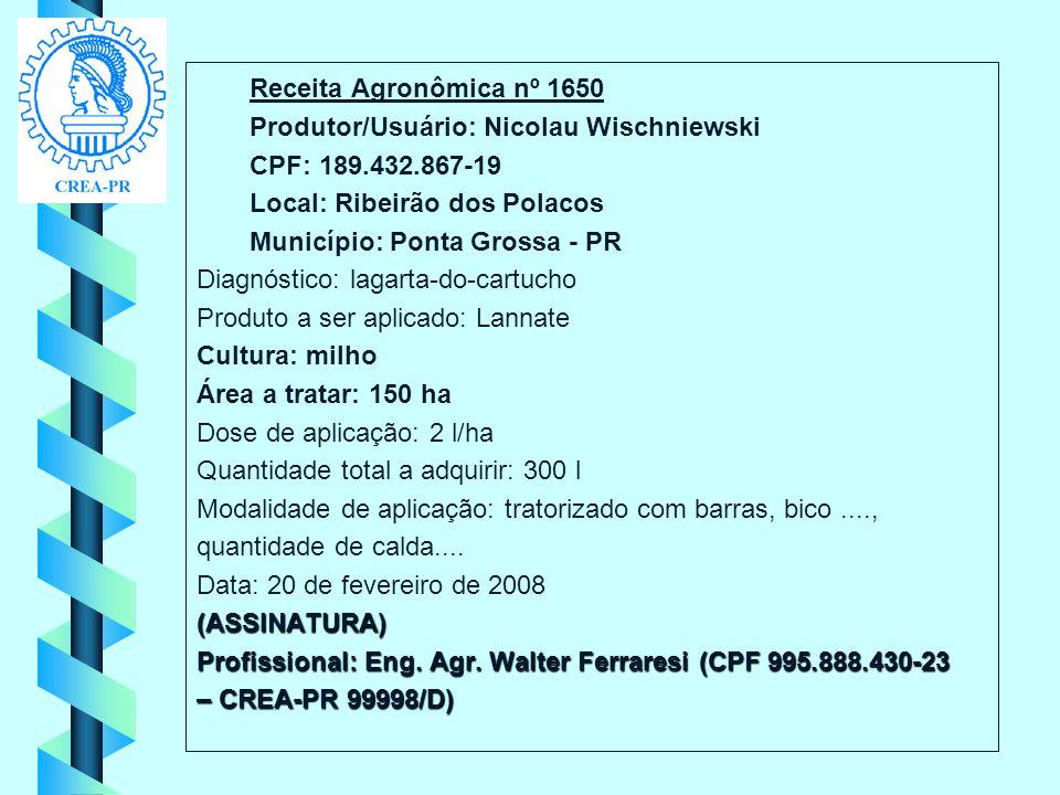 Receita Agronômica nº 1650 Produtor/Usuário: Nicolau Wischniewski CPF: 189.432.867-19 Local: Ribeirão dos Polacos Município: Ponta Grossa - PR Diagnós