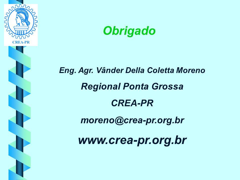 Obrigado Eng. Agr. Vânder Della Coletta Moreno Regional Ponta Grossa CREA-PR moreno@crea-pr.org.br www.crea-pr.org.br