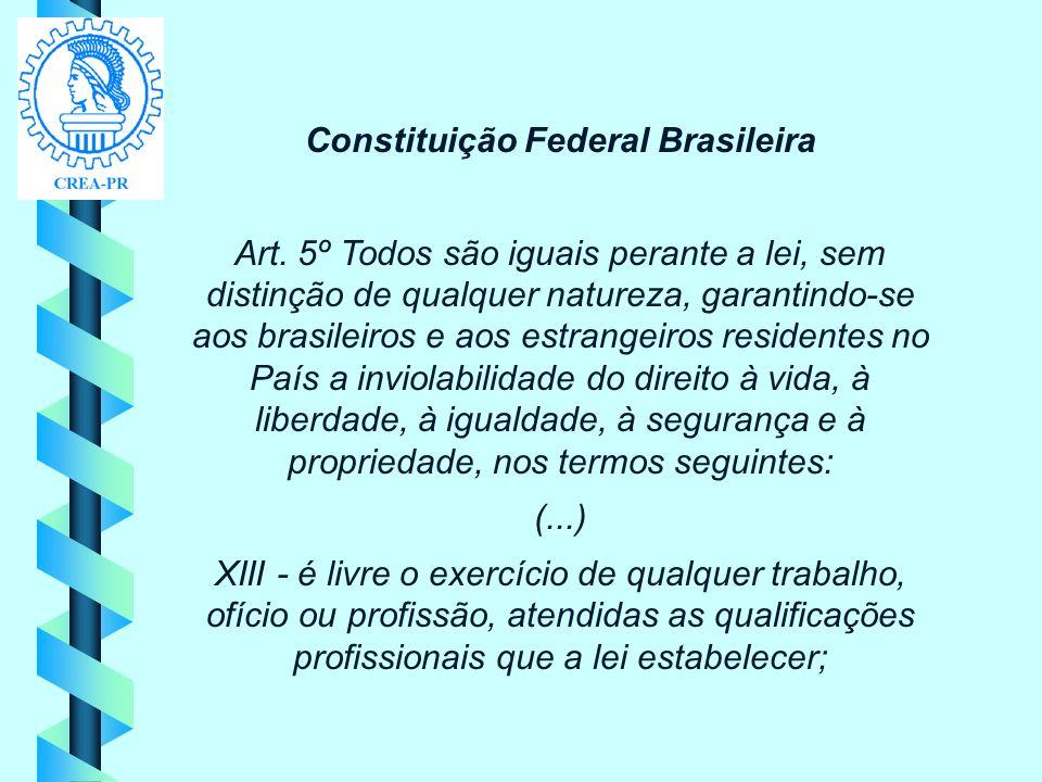 Constituição Federal Brasileira Art. 5º Todos são iguais perante a lei, sem distinção de qualquer natureza, garantindo-se aos brasileiros e aos estran