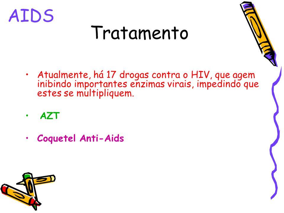 AIDS Tratamento Atualmente, há 17 drogas contra o HIV, que agem inibindo importantes enzimas virais, impedindo que estes se multipliquem. AZT Coquetel