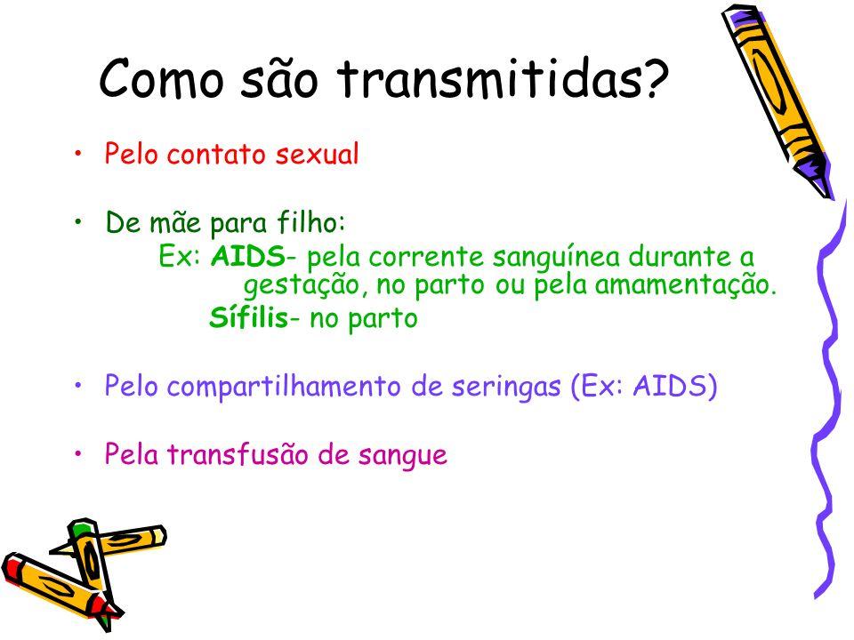 Como são transmitidas? Pelo contato sexual De mãe para filho: Ex: AIDS- pela corrente sanguínea durante a gestação, no parto ou pela amamentação. Sífi