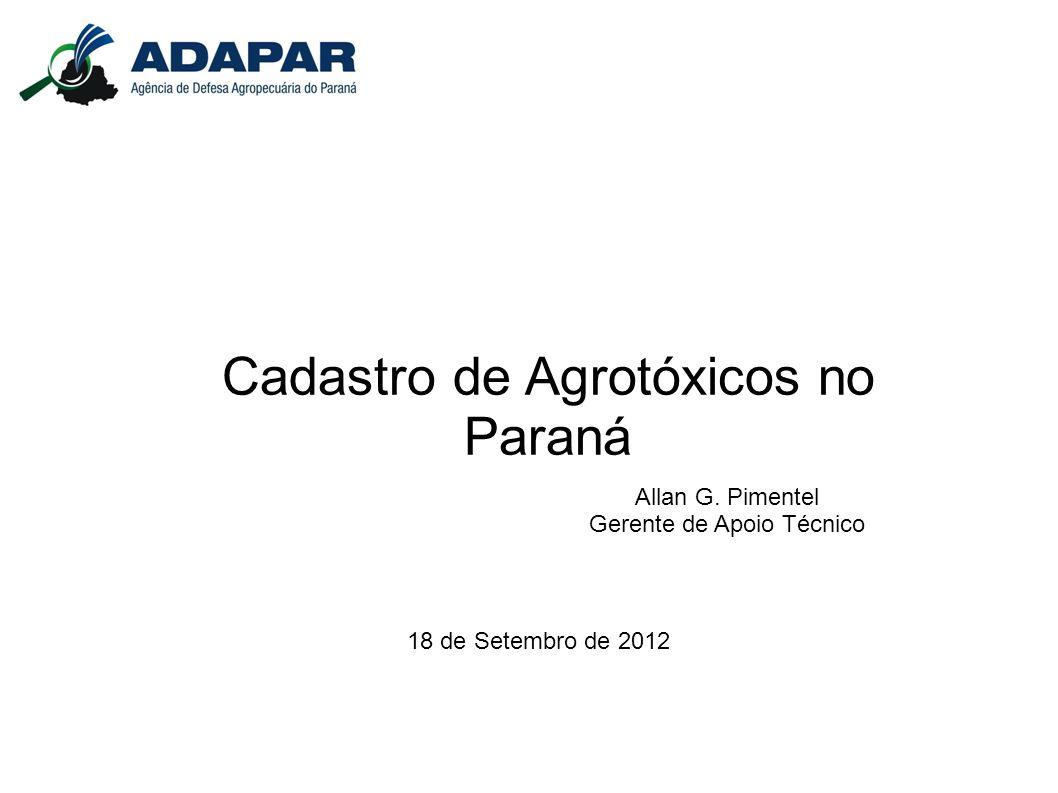 Cadastro de Agrotóxicos no Paraná 18 de Setembro de 2012 Allan G. Pimentel Gerente de Apoio Técnico