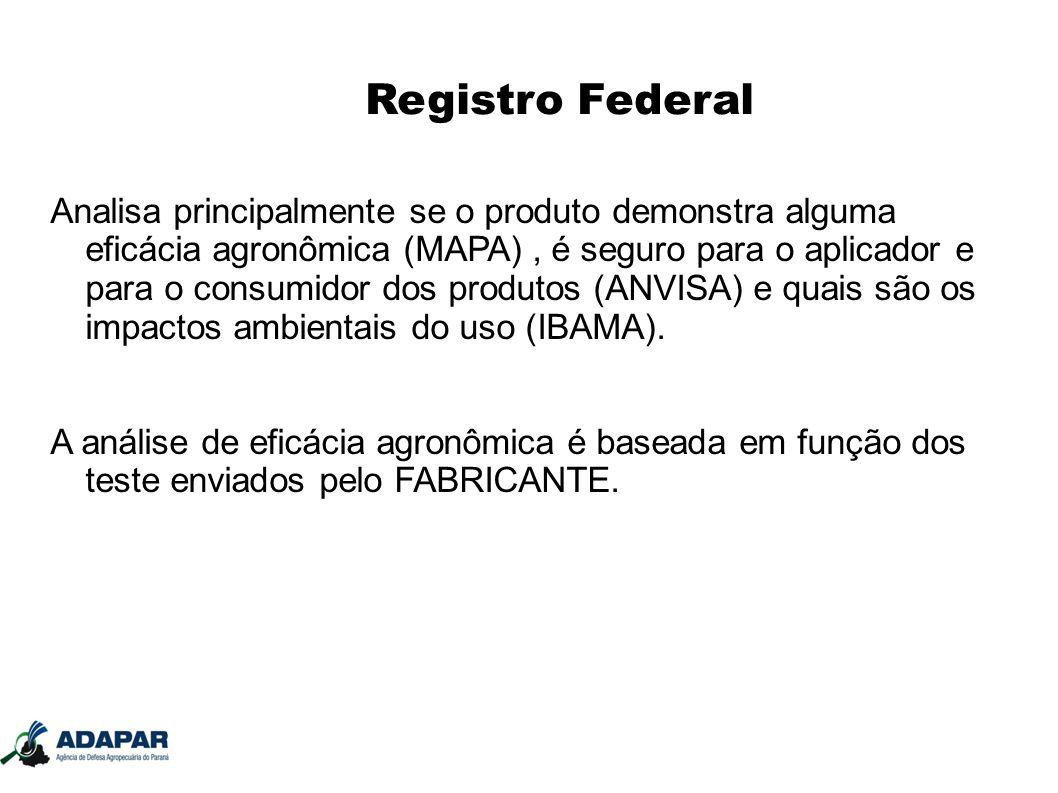 Registro Federal Analisa principalmente se o produto demonstra alguma eficácia agronômica (MAPA), é seguro para o aplicador e para o consumidor dos pr