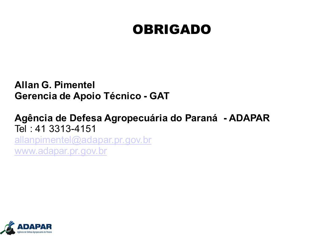 OBRIGADO Allan G. Pimentel Gerencia de Apoio Técnico - GAT Agência de Defesa Agropecuária do Paraná - ADAPAR Tel : 41 3313-4151 allanpimentel@adapar.p