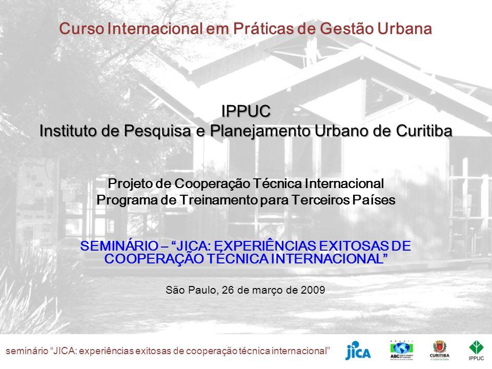 seminário JICA: experiências exitosas de cooperação técnica internacional Curso Internacional em Práticas de Gestão Urbana Projeto de Cooperação Técni