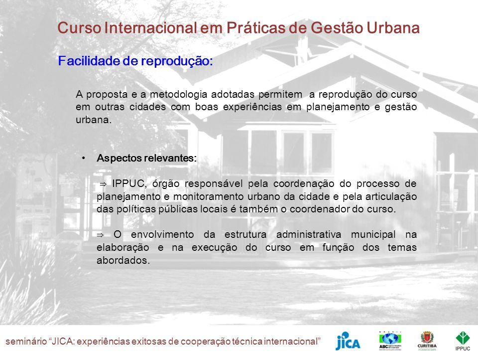 seminário JICA: experiências exitosas de cooperação técnica internacional Curso Internacional em Práticas de Gestão Urbana Facilidade de reprodução: A