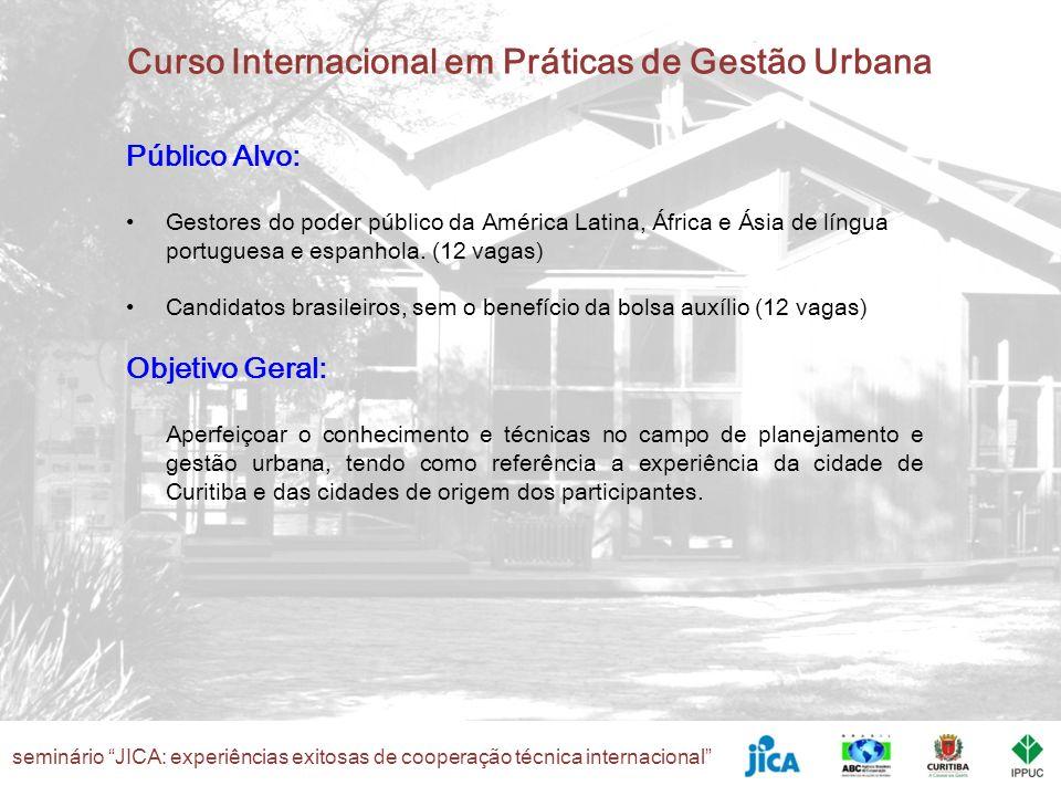 seminário JICA: experiências exitosas de cooperação técnica internacional Curso Internacional em Práticas de Gestão Urbana Público Alvo: Gestores do p