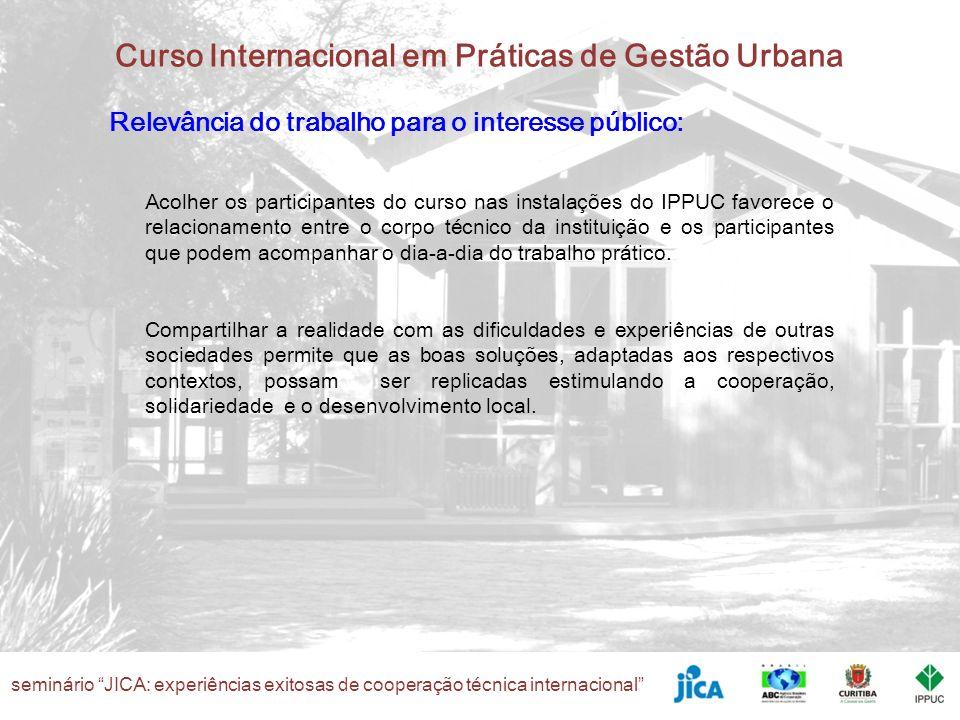 seminário JICA: experiências exitosas de cooperação técnica internacional Curso Internacional em Práticas de Gestão Urbana Relevância do trabalho para