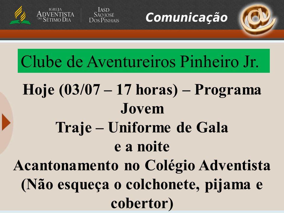 Clube de Aventureiros Pinheiro Jr. Hoje (03/07 – 17 horas) – Programa Jovem Traje – Uniforme de Gala e a noite Acantonamento no Colégio Adventista (Nã