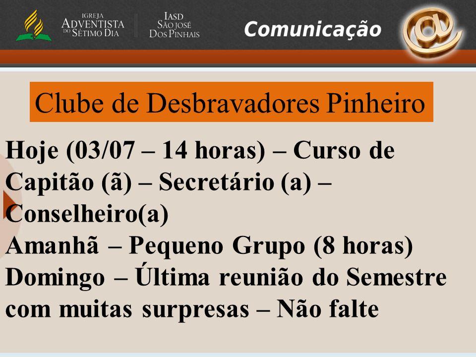 Clube de Desbravadores Pinheiro Hoje (03/07 – 14 horas) – Curso de Capitão (ã) – Secretário (a) – Conselheiro(a) Amanhã – Pequeno Grupo (8 horas) Domi