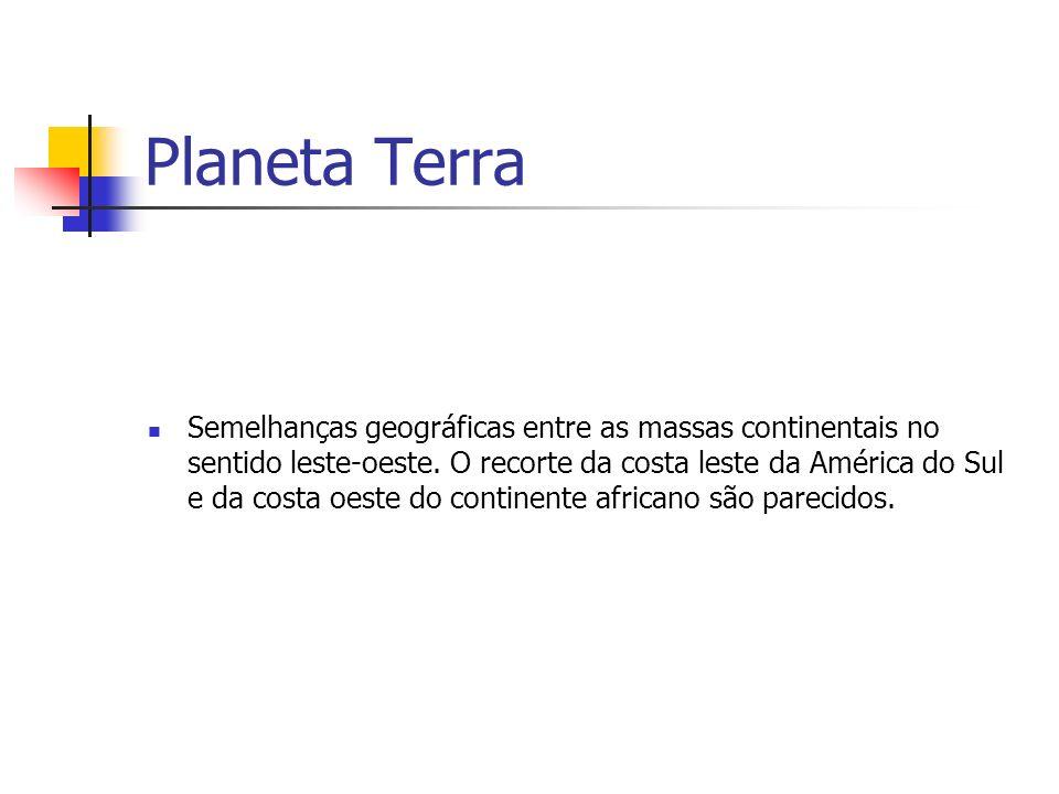 Planeta Terra - Existência de fósseis de animais e plantas semelhantes na América do Sul, na África, Antárctoca e Austrália.