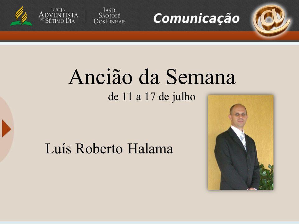 Ancião da Semana de 11 a 17 de julho Luís Roberto Halama