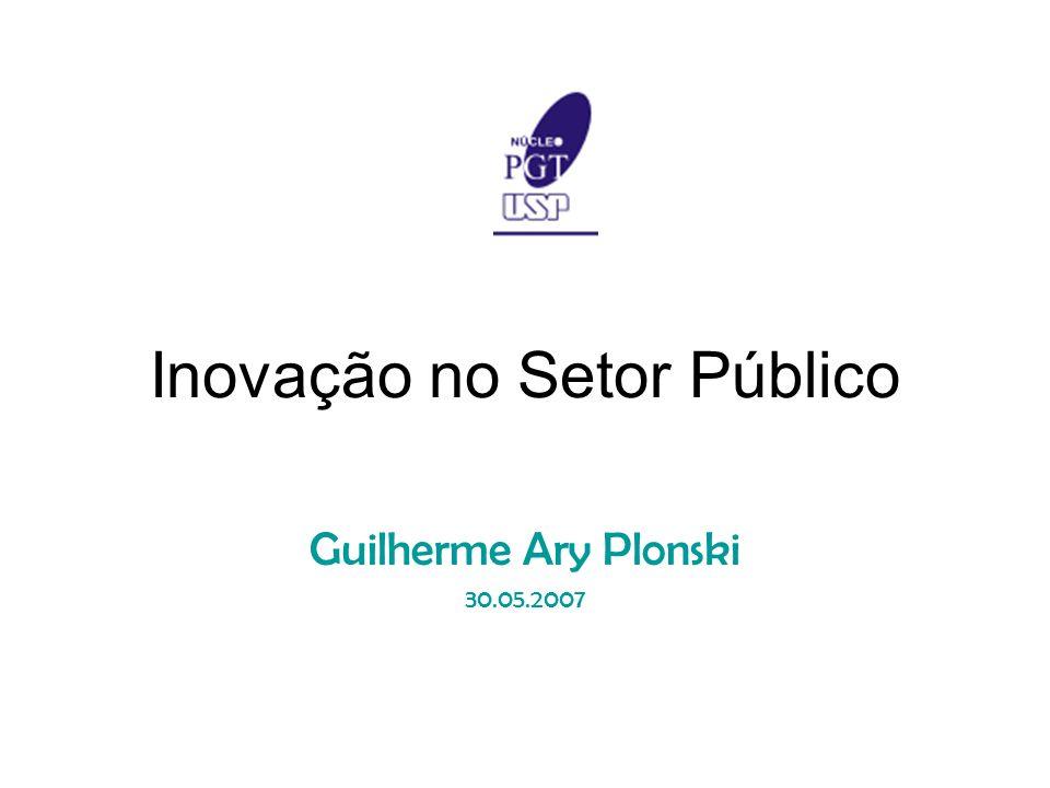 Inovação no Setor Público Guilherme Ary Plonski 30.05.2007