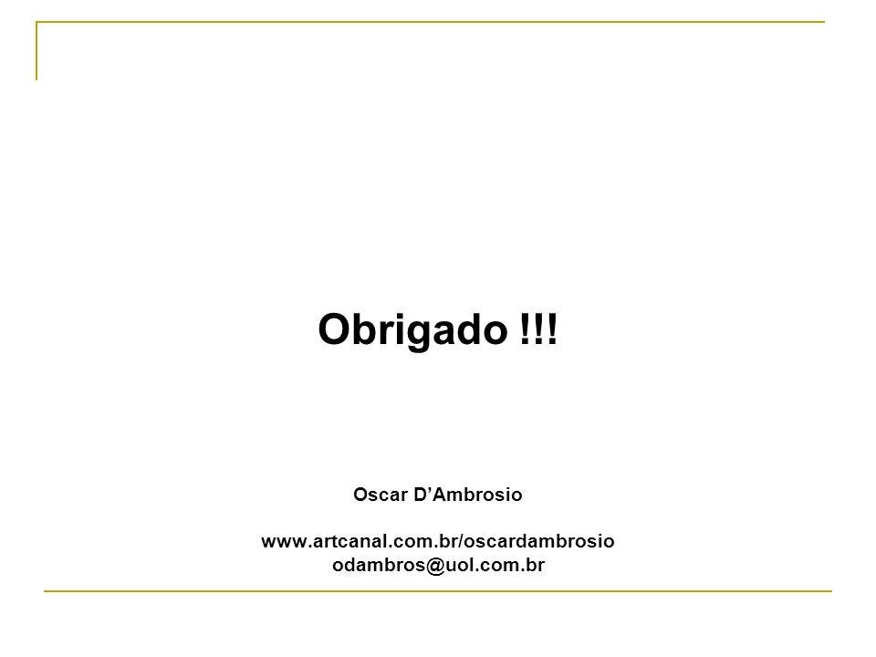Obrigado !!! Oscar DAmbrosio www.artcanal.com.br/oscardambrosio odambros@uol.com.br
