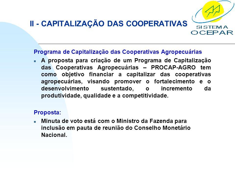 II - CAPITALIZAÇÃO DAS COOPERATIVAS Programa de Capitalização das Cooperativas Agropecuárias n A proposta para criação de um Programa de Capitalização