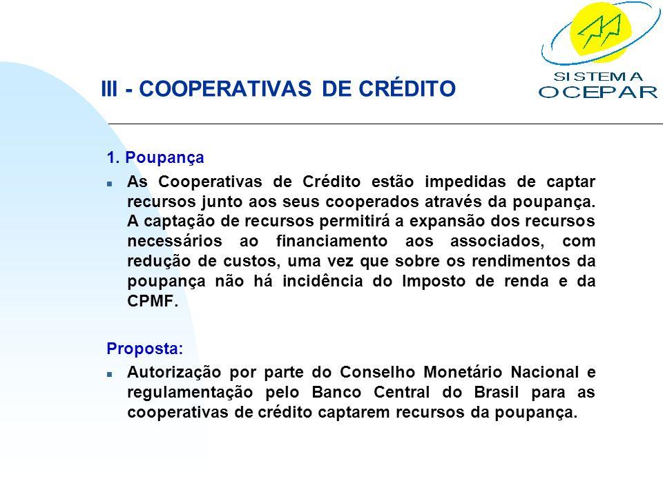 III - COOPERATIVAS DE CRÉDITO 1. Poupança n As Cooperativas de Crédito estão impedidas de captar recursos junto aos seus cooperados através da poupanç