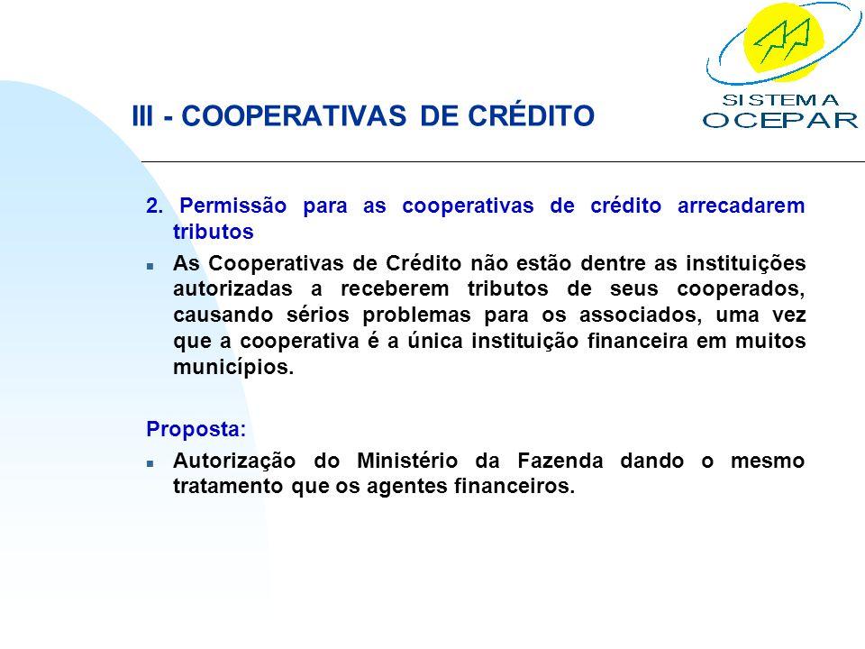 III - COOPERATIVAS DE CRÉDITO 2. Permissão para as cooperativas de crédito arrecadarem tributos n As Cooperativas de Crédito não estão dentre as insti