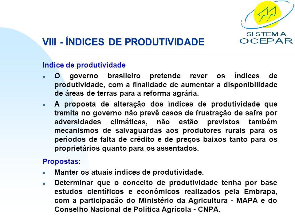 VIII - ÍNDICES DE PRODUTIVIDADE Indice de produtividade n O governo brasileiro pretende rever os índices de produtividade, com a finalidade de aumenta