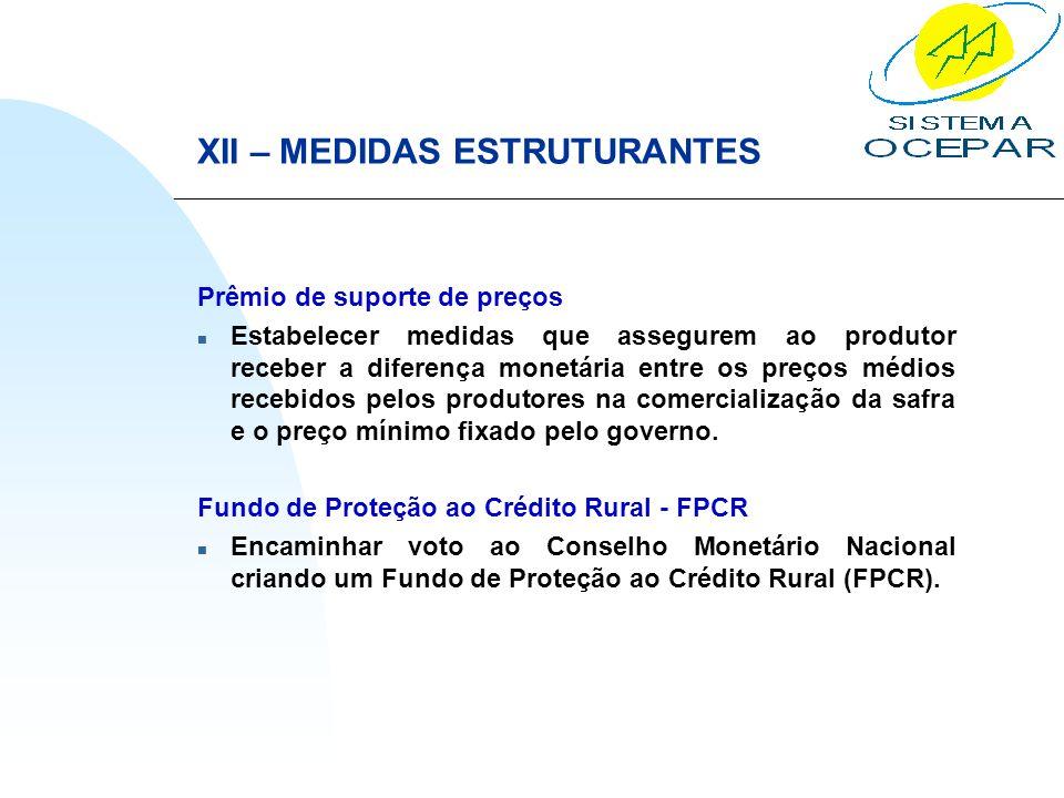 XII – MEDIDAS ESTRUTURANTES Prêmio de suporte de preços n Estabelecer medidas que assegurem ao produtor receber a diferença monetária entre os preços
