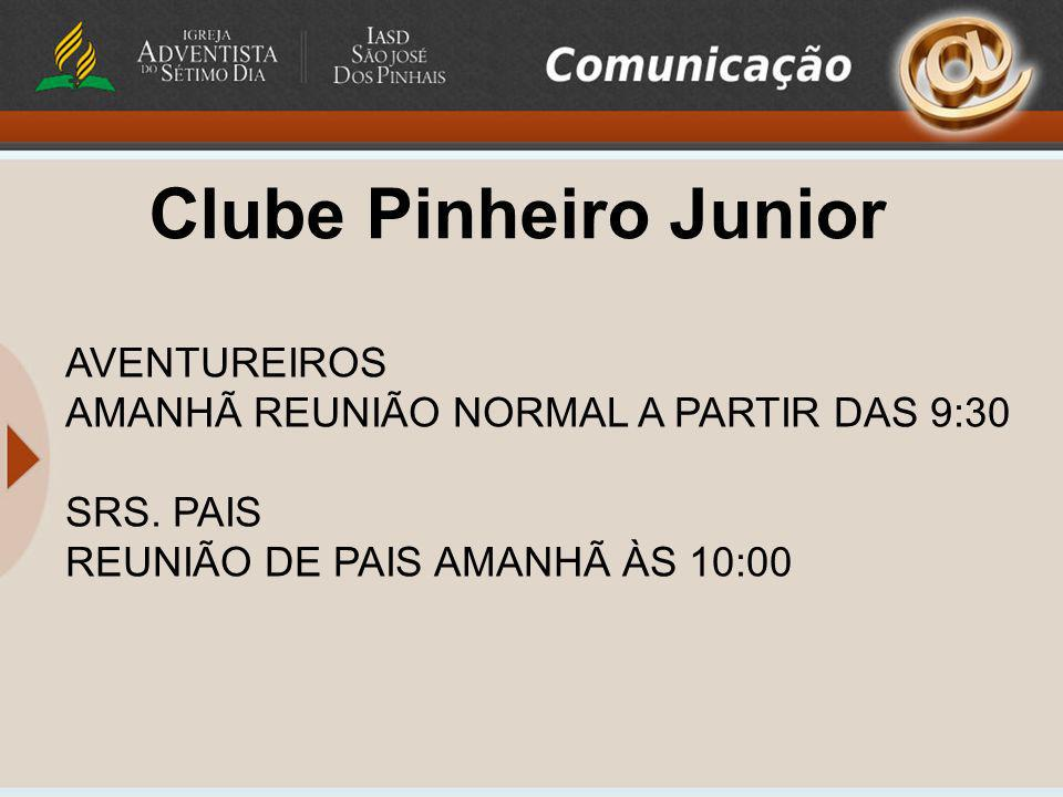 Clube Pinheiro Junior AVENTUREIROS AMANHÃ REUNIÃO NORMAL A PARTIR DAS 9:30 SRS. PAIS REUNIÃO DE PAIS AMANHÃ ÀS 10:00