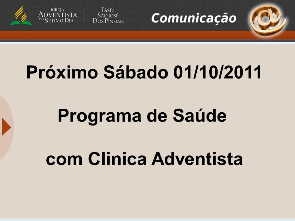Próximo Sábado 01/10/2011 Programa de Saúde com Clinica Adventista