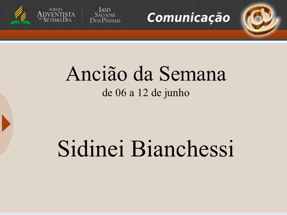 Ancião da Semana de 06 a 12 de junho Sidinei Bianchessi