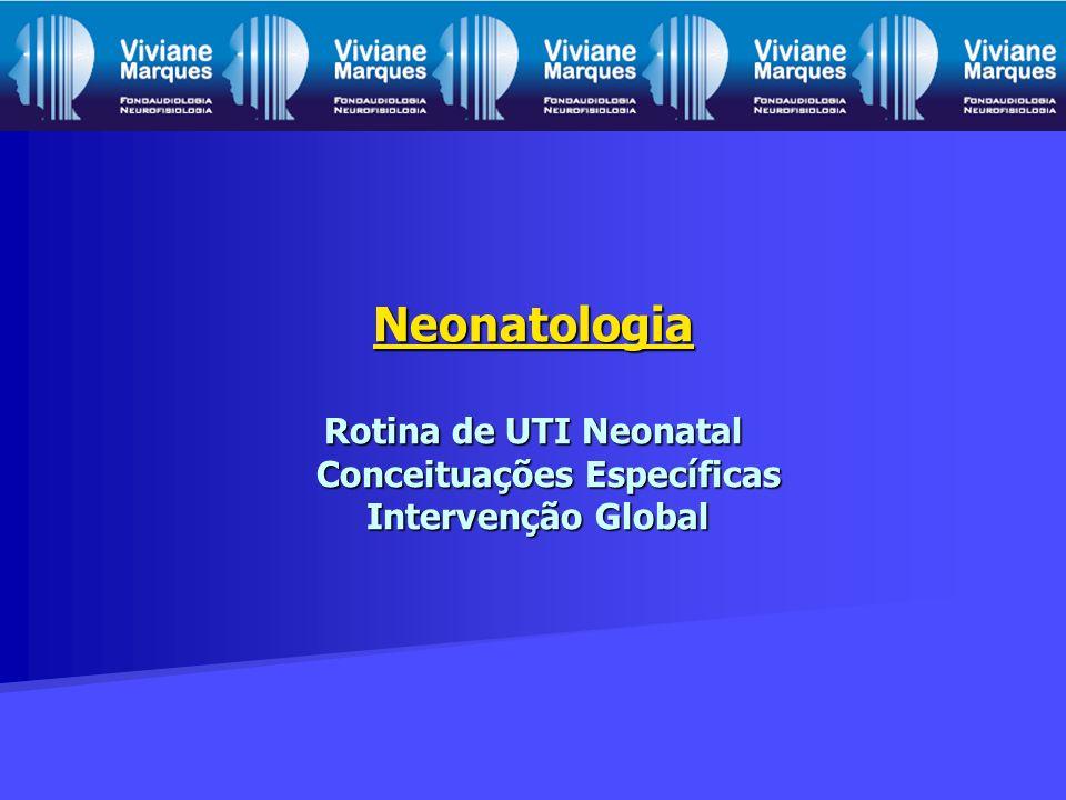 Neonatologia Neonatologia Rotina de UTI Neonatal Conceituações Específicas Intervenção Global Neonatologia
